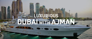 Luxurious Dubai with Ajman