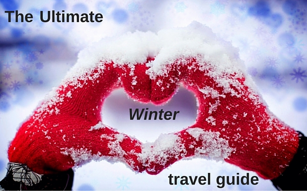 9 tips of the ultimate winter travel guide