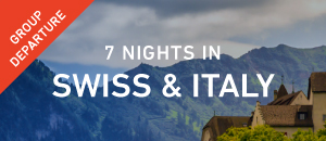 7 Nights in Swiss & Italy