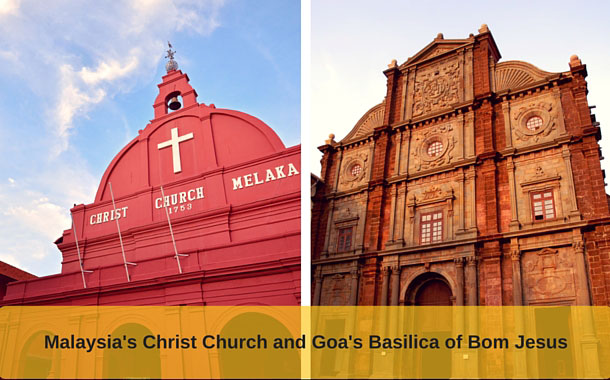 Christ church, Melaka and Basilica of Bom Jesus, Goa