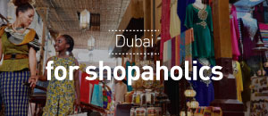 Dubai for shopaholics