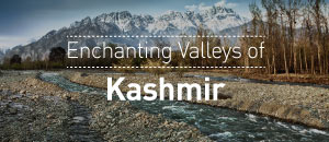 Enchanting Valleys of Kashmir