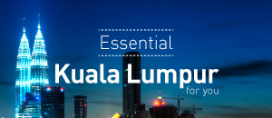 Essential Kuala Lumpur for you