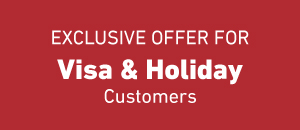 Exclusive offer for Visa & Holiday customers