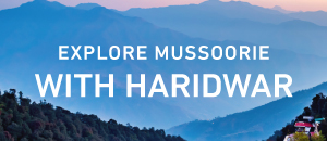 Explore Mussoorie with Haridwar