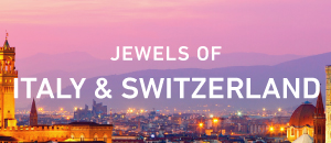 Jewels of Italy & Switzerland