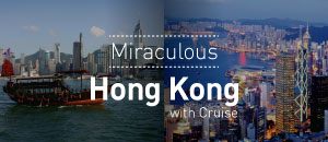 Miraculous Hong Kong with Cruise