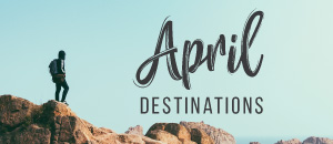 Places to visit in April