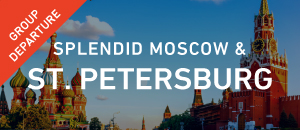 Splendid Moscow & St. Petersburg