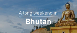 A long weekend in Bhutan